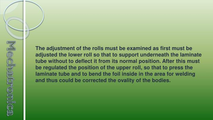 The adjustment of the rolls must be examined as first must be adjusted the