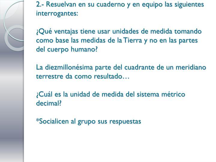 2.- Resuelvan en su cuaderno y en equipo las siguientes interrogantes: