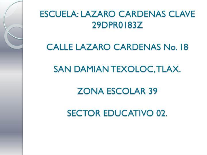 ESCUELA: LAZARO CARDENAS CLAVE 29DPR0183Z