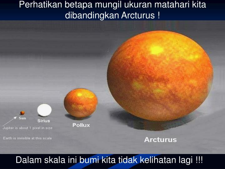 Perhatikan betapa mungil ukuran matahari kita dibandingkan Arcturus !