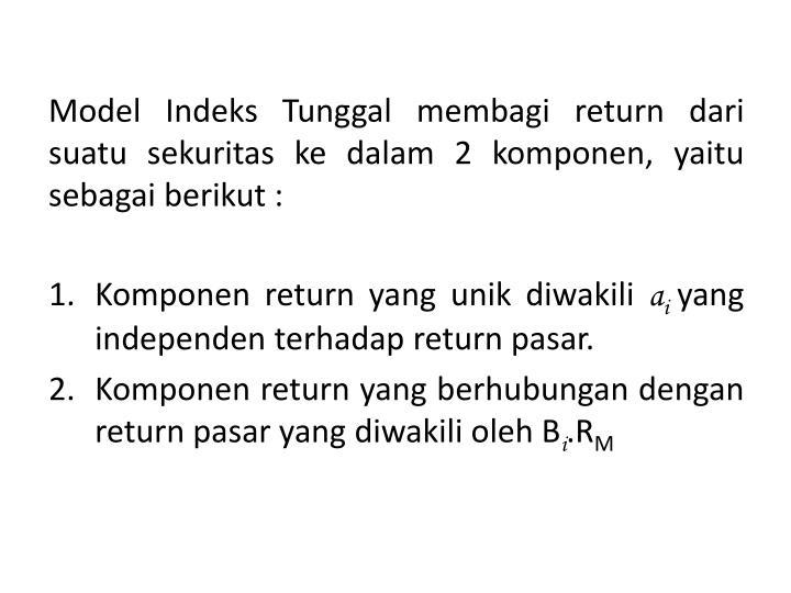 Model Indeks Tunggal membagi return dari suatu sekuritas ke dalam 2 komponen, yaitu sebagai berikut :