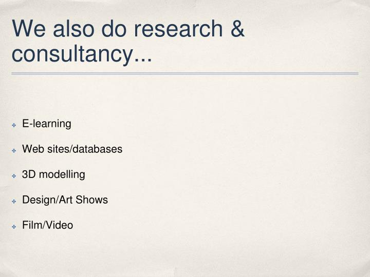 We also do research & consultancy...