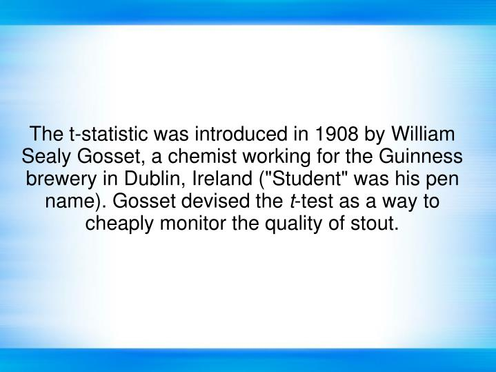 The t-statistic was introduced in 1908 by William Sealy