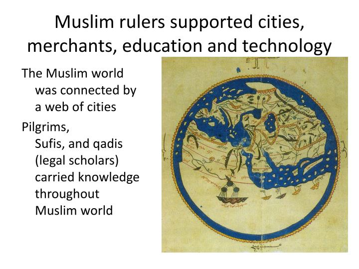 Muslim rulers supported cities, merchants, education and technology