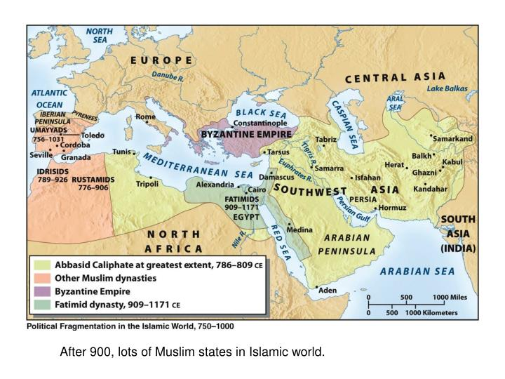 After 900, lots of Muslim states in Islamic world.
