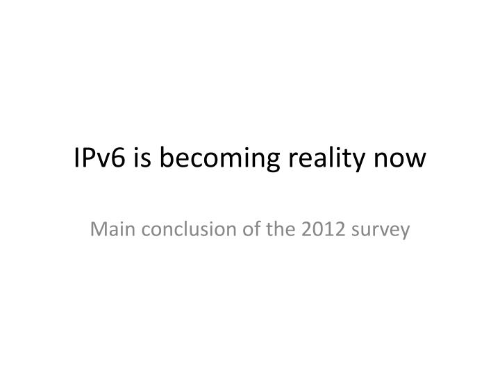 Ipv6 is becoming reality now