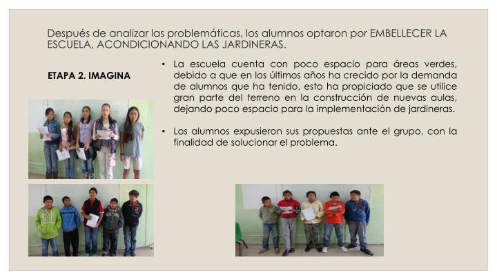 Después de analizar las problemáticas, los alumnos optaron por EMBELLECER LA ESCUELA,