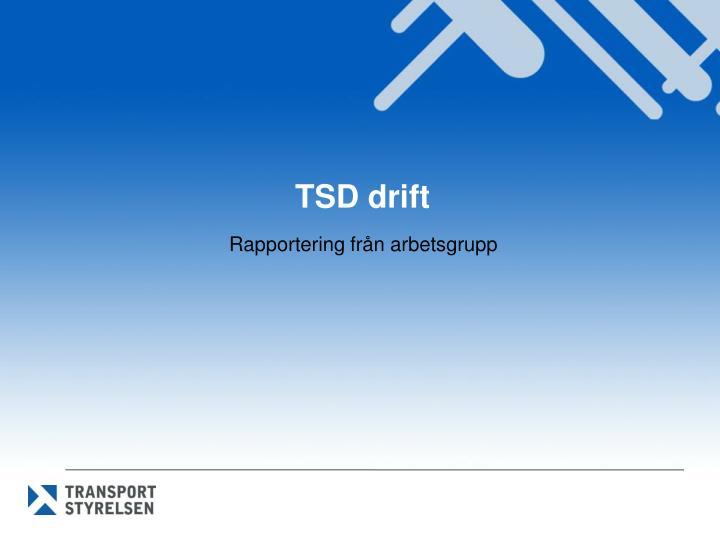TSD drift