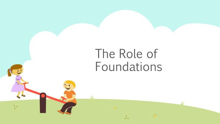The Role of Foundations