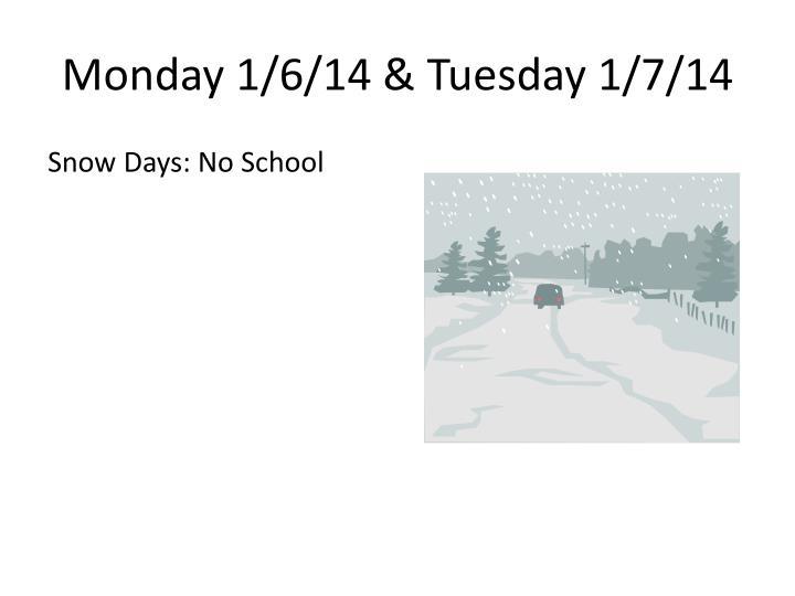 Monday 1/6/14 & Tuesday 1/7/14