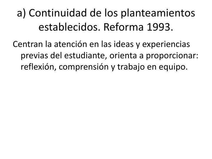 a) Continuidad de los planteamientos establecidos. Reforma 1993.