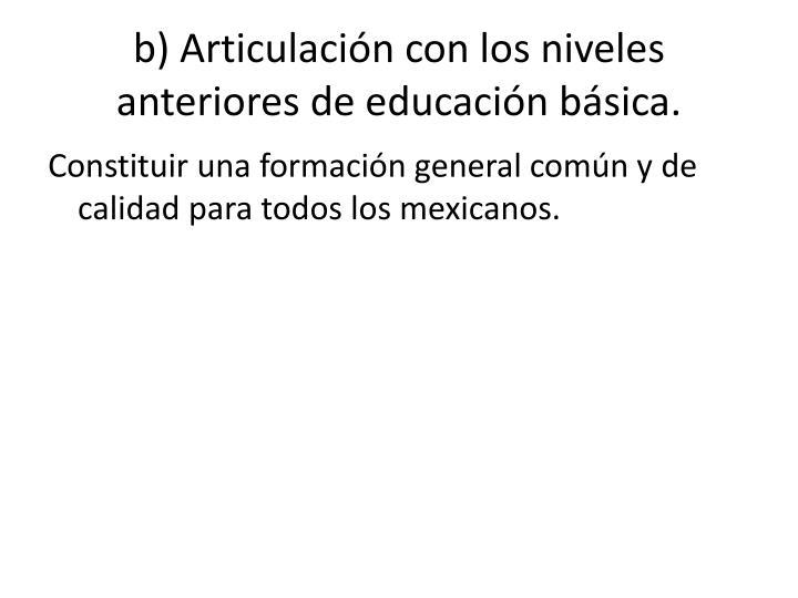 b) Articulación con los niveles anteriores de educación básica.