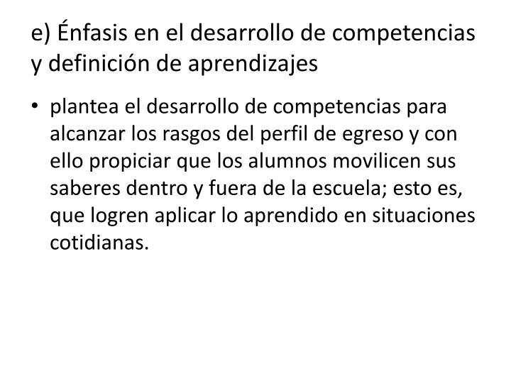 e) Énfasis en el desarrollo de competencias y definición de aprendizajes