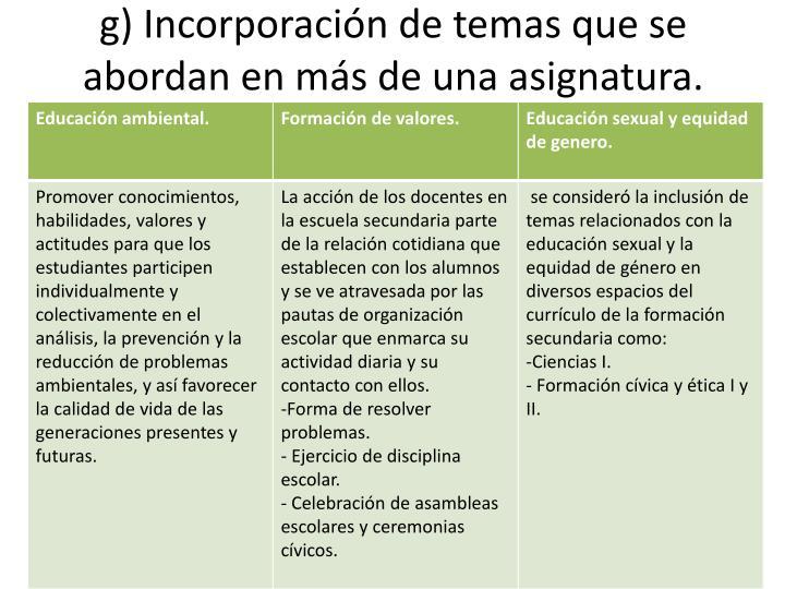 g) Incorporación de temas que se abordan en más de una asignatura.