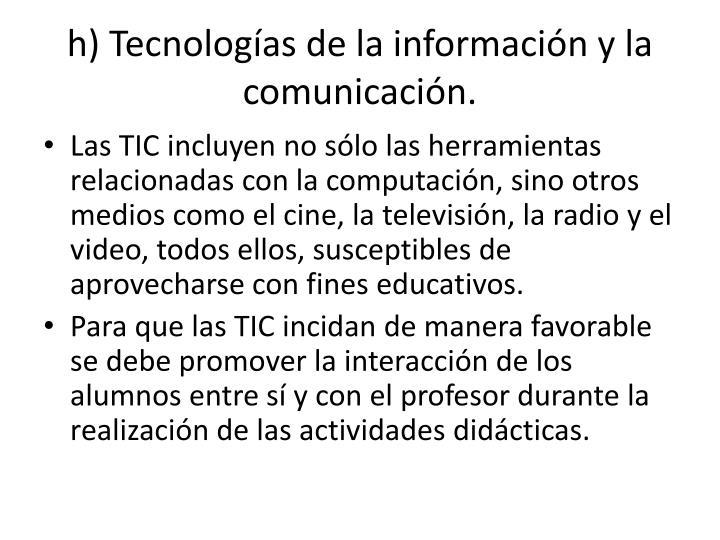 h) Tecnologías de la información y la comunicación.
