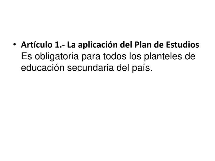 Artículo 1.- La aplicación del Plan de