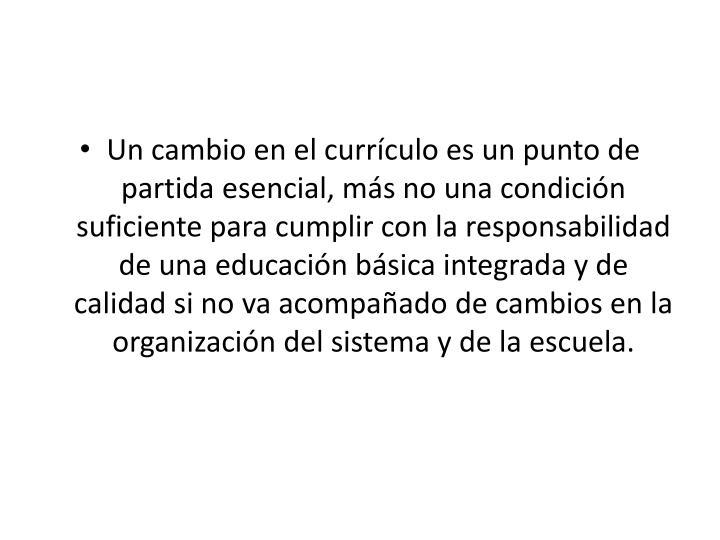 Un cambio en el currículo es un punto de partida esencial, más no