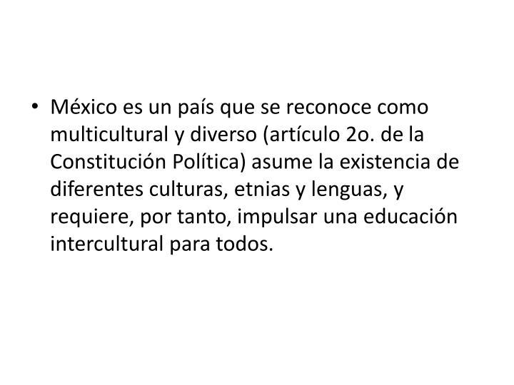 México es un país que se reconoce como multicultural y diverso (artículo 2o. de