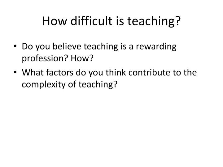How difficult is teaching?