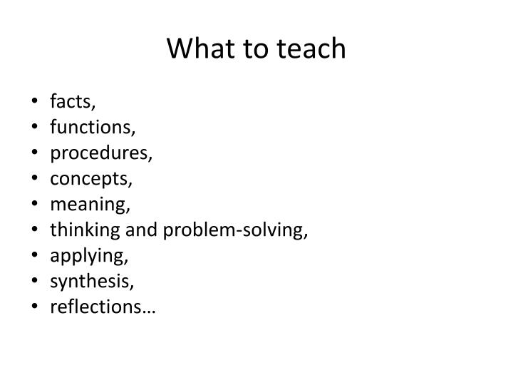 What to teach