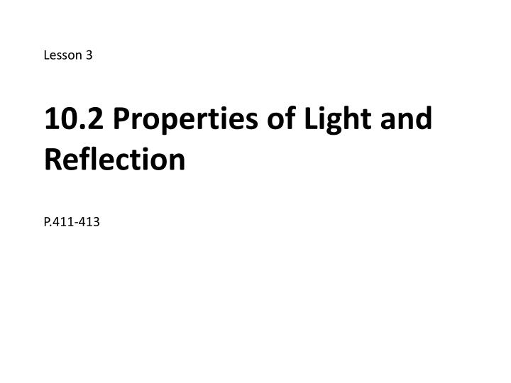 Lesson 3 10 2 properties of light and reflection p 411 413