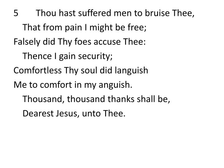 5Thou hast suffered men to bruise Thee,