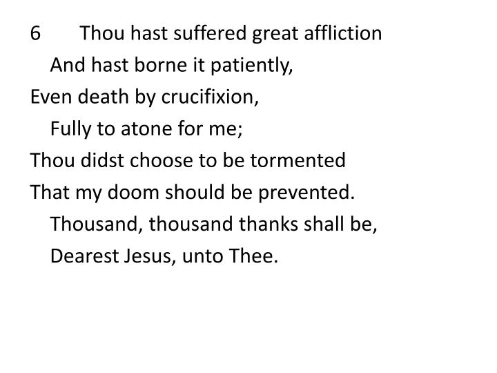 6Thou hast suffered great affliction