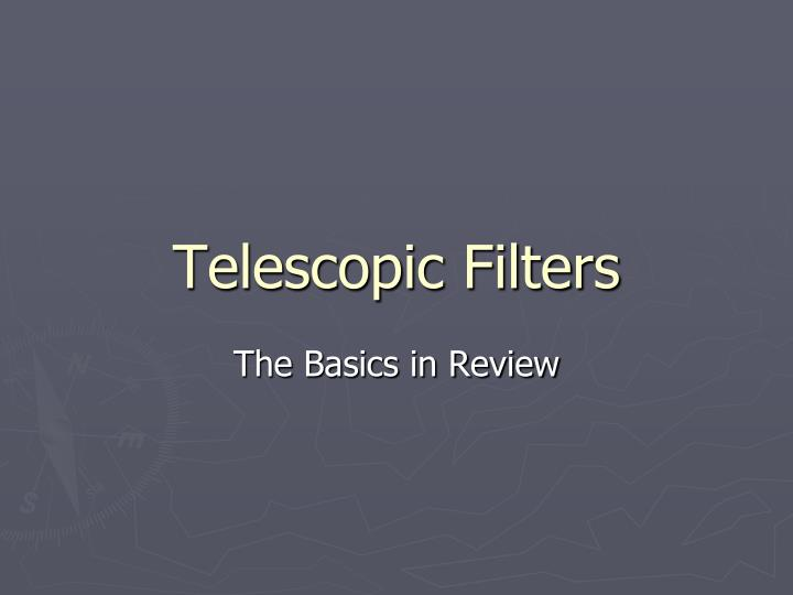 Telescopic Filters