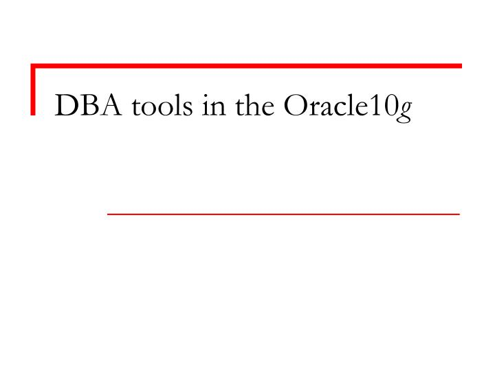 DBA tools in the Oracle10