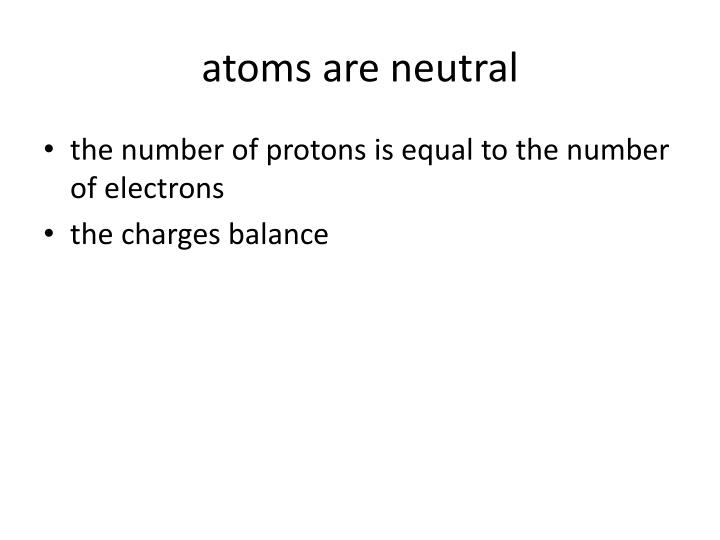 atoms are neutral