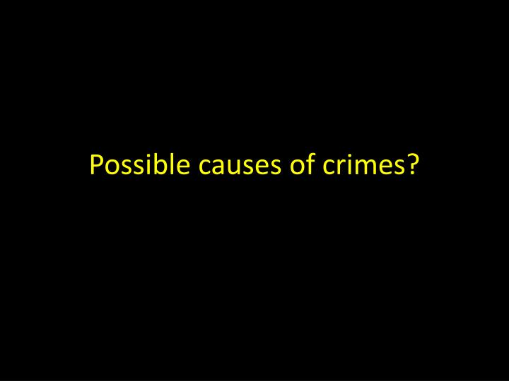 Possible causes of crimes?