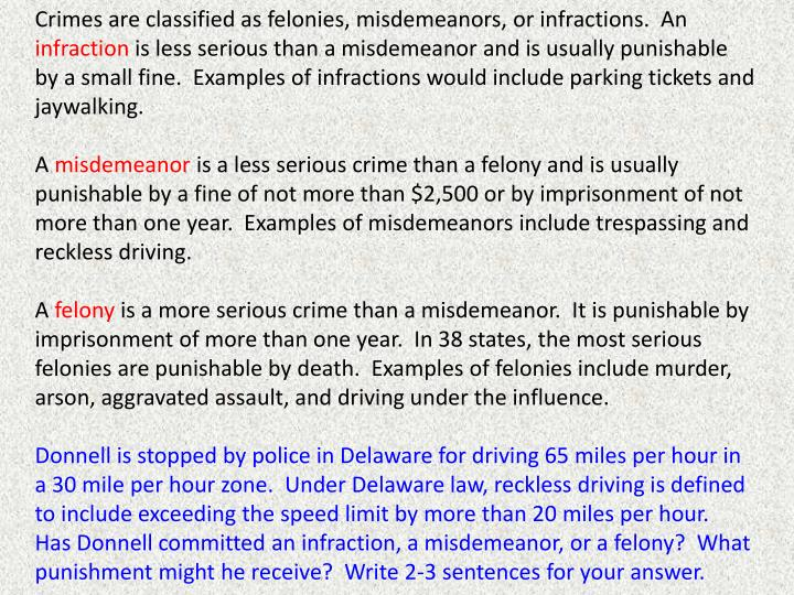 Crimes are classified as felonies, misdemeanors, or infractions.  An
