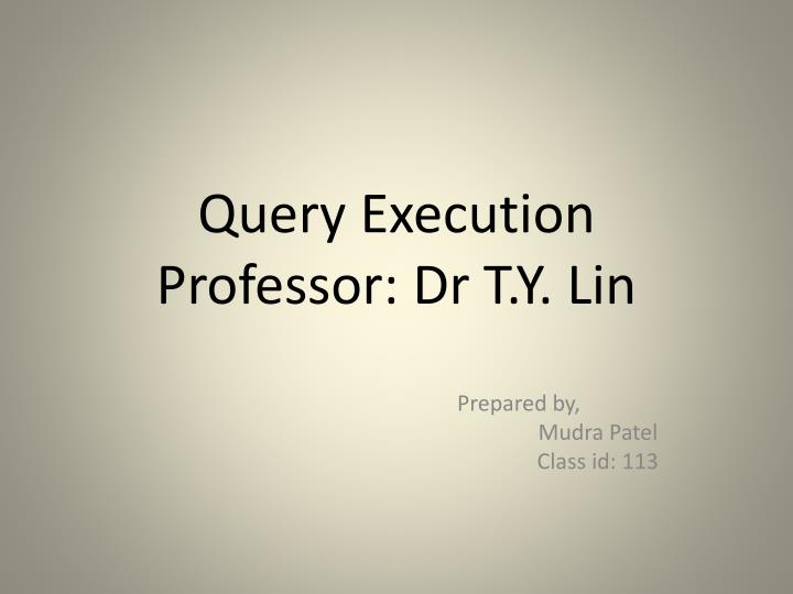 Query execution professor dr t y lin