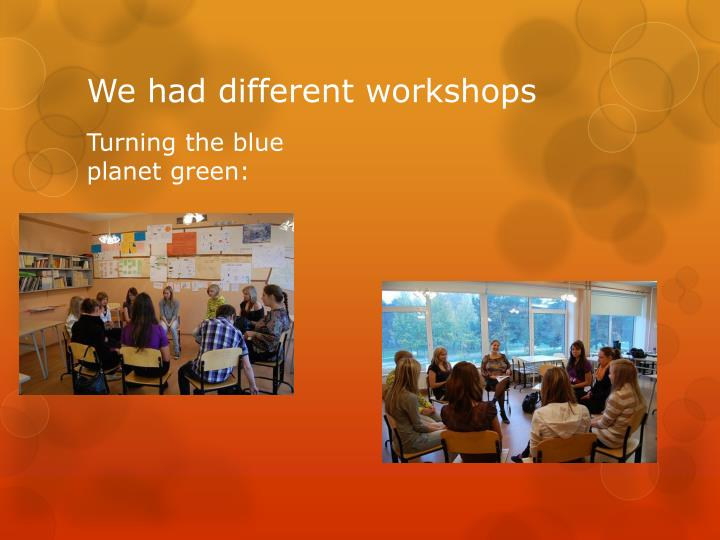We had different workshops