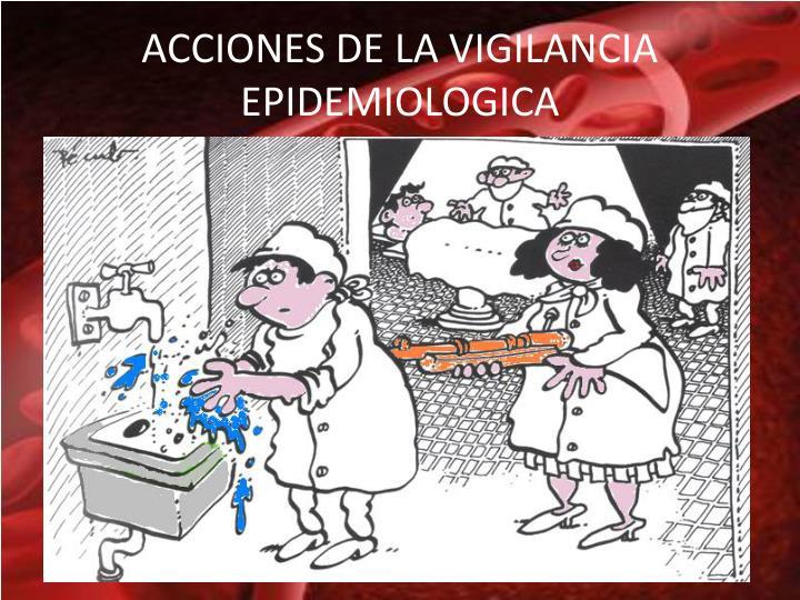 ACCIONES DE LA VIGILANCIA EPIDEMIOLOGICA
