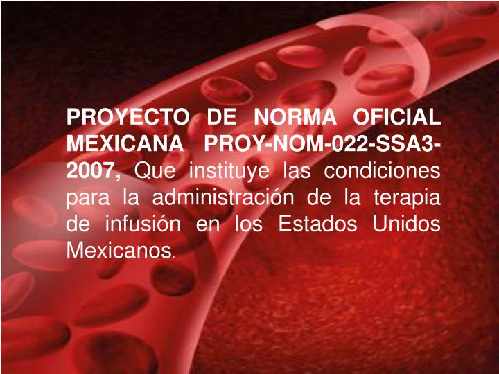 PROYECTO DE NORMA OFICIAL MEXICANA PROY-NOM-022-SSA3-2007,