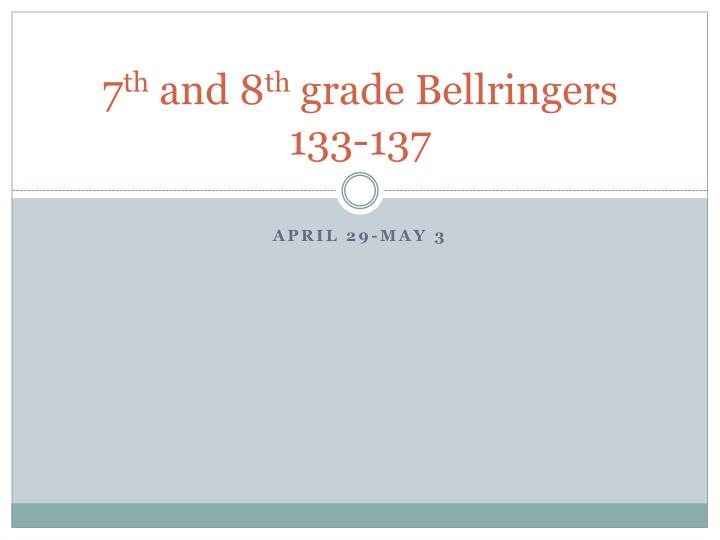 7 th and 8 th grade bellringers 133 137