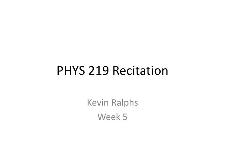 Phys 219 recitation