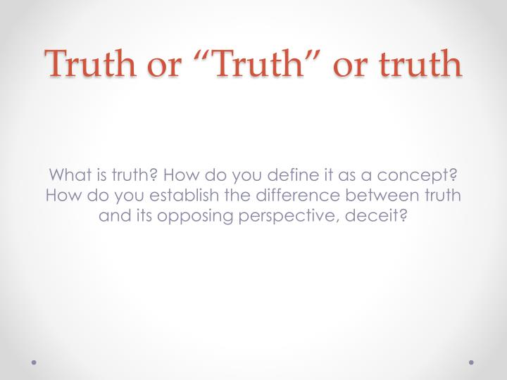 "Truth or ""Truth"" or truth"