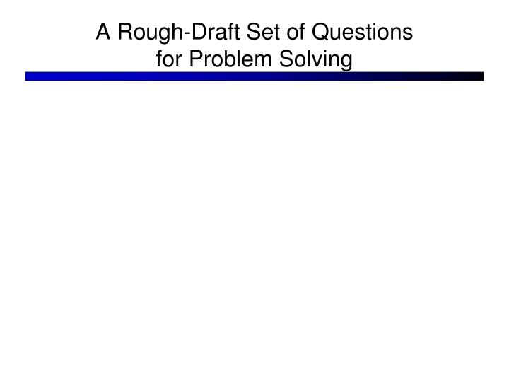 A rough draft set of questions for problem solving