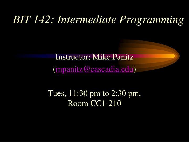 BIT 142: Intermediate Programming