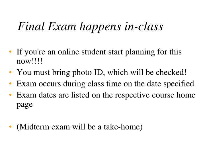 Final Exam happens in-class