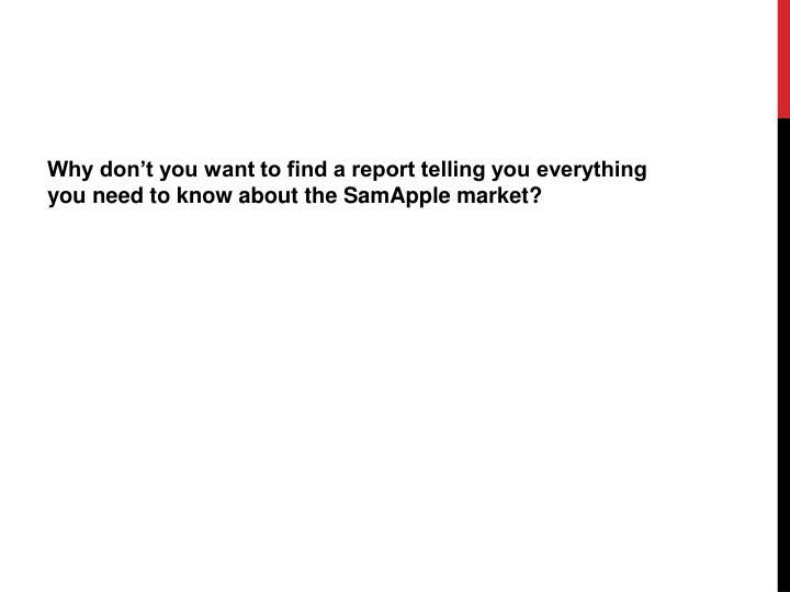Why don't you want to find a report telling you everything you need to know about the SamApple market?