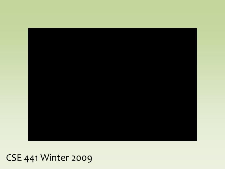 CSE 441 Winter 2009