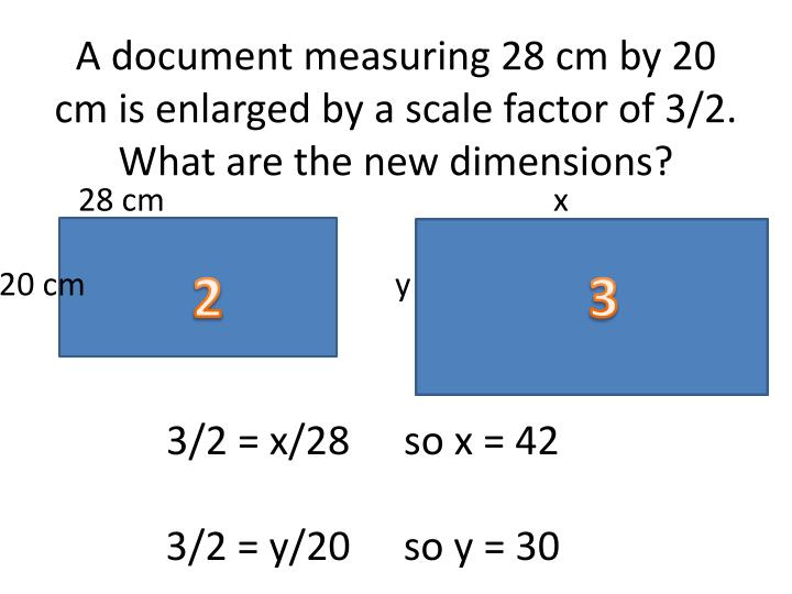 A document measuring 28 cm by 20 cm is enlarged by a scale factor of 3/2. What are the new dimensions?