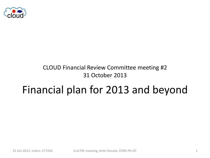 Cloud financial review committee meeting 2 31 october 2013 financial plan for 2013 and beyond