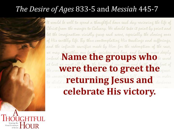 Name the groups who were there to greet the returning Jesus and celebrate His victory.