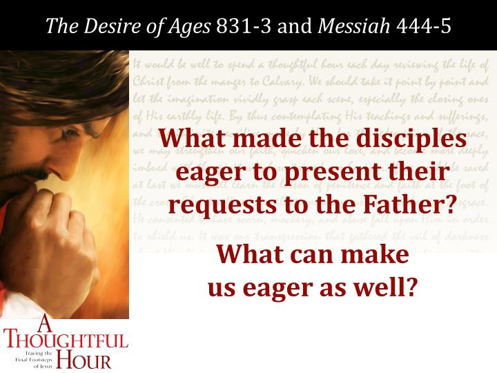 What made the disciples eager to present their requests to the Father?