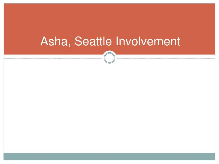 Asha, Seattle Involvement