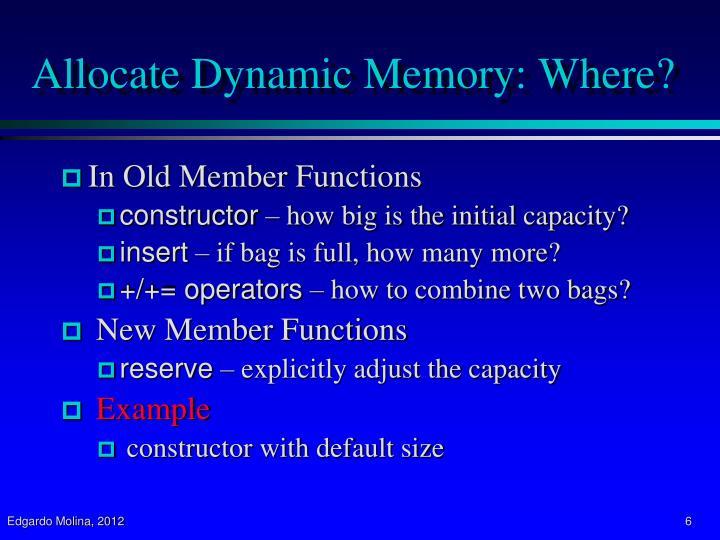 Allocate Dynamic Memory: Where?